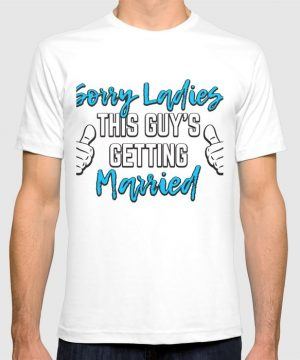 Groom Gift Sorry Ladies This Guy Is Getting Married Engagement Bridal Party Graphic T-shirt by Pnmerch - White - MEDIUM - Mens Fitted Tee